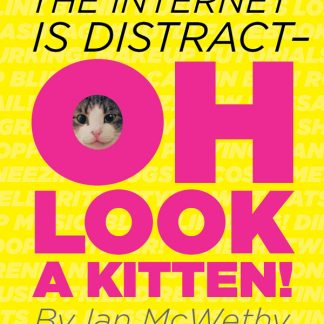 The Internet is Distract...OH LOOK A KITTEN